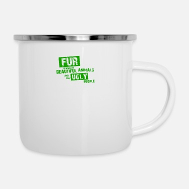 Fur Fur is worn by - Enamel Mug