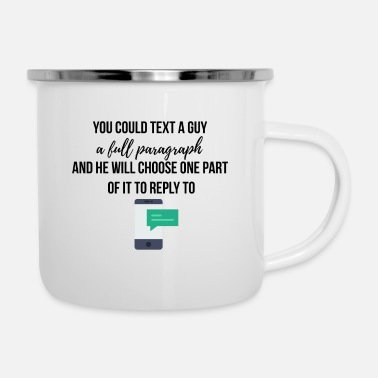 Paragraph Texting a full paragraph to a guy - Enamel Mug