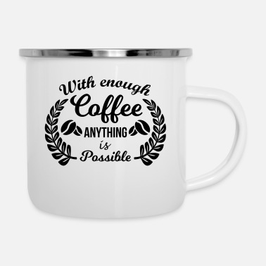With Coffee Anything Is Possible - Enamel Mug