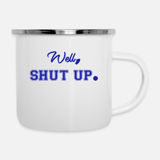Squat Mugs & Drinkware - Shut up, for no reason. - Enamel Mug white