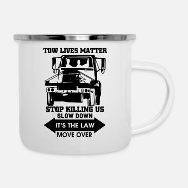 Slow Tow Lives Matter Slow Down Move Over T Shirt - Enamel Mug