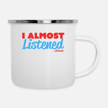 Almost I Almost Listened ...almost - Enamel Mug