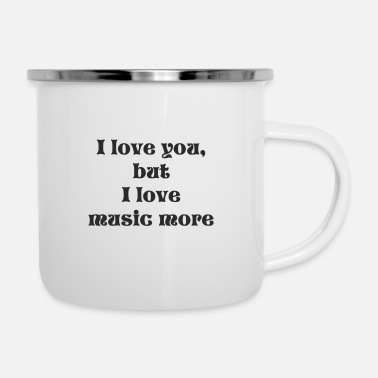 i love you but i love music more - Enamel Mug