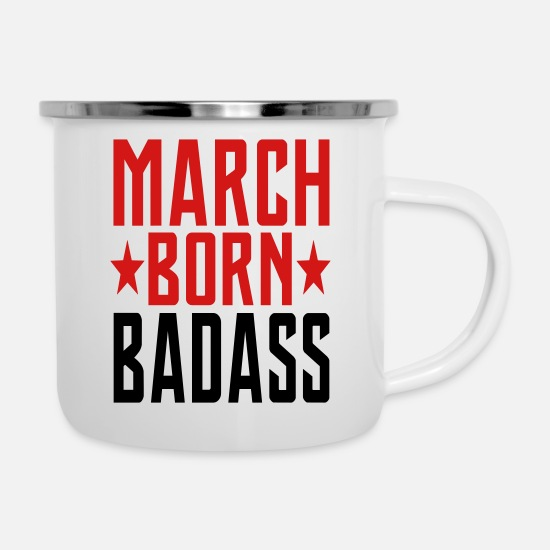 March Mugs & Drinkware - MARCH BORN BADASS BORN IN MARCH - Enamel Mug white