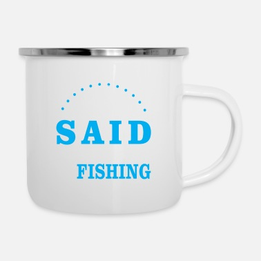 Girlfriend My Girlfriend Said Choose Her Or Fishing - Enamel Mug