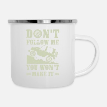 Gear Don't follow me you won't make it - offroad gift - Enamel Mug