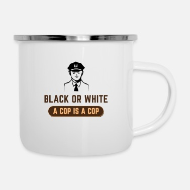 Cop BLACK OR WHITE A COP IS A COP - Camper Mug
