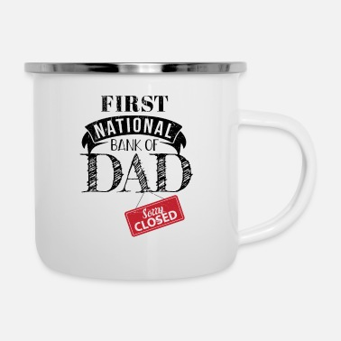 First National Bank of Dad - Closed - Funny - Enamel Mug