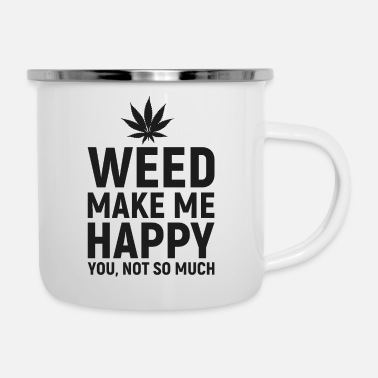 Smoking Weed Make Me Happy you not so much - Camper Mug