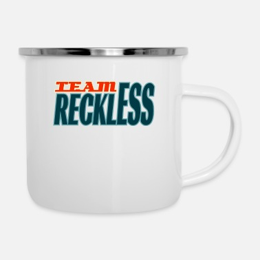 Calm Are you a team reckless or not? If yes, what are - Camper Mug
