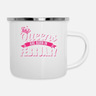 Queens Are Born in February Birthday Party Gift - Enamel Mug