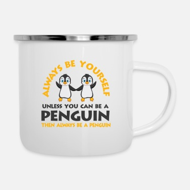 Yourself Always be yourself, unless you can be a penguin - Enamel Mug