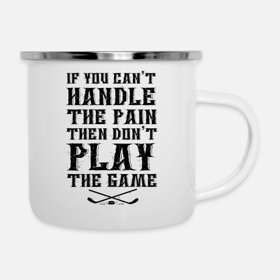 Play Mugs & Drinkware - If You Can't Handle The Pain Don't Play Ice Hockey - Enamel Mug white