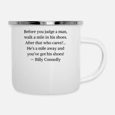 Before you judge a man walk a mile in his shoes... - Enamel Mug