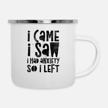 Anxiety Came Saw Left Introvert Social Anxiety Funny - Enamel Mug
