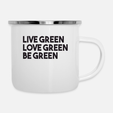 Green LIve Green Love Green Be Green - Enamel Mug