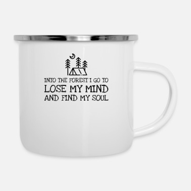 Soul Into The Forest I Go To Lose My Mind And Find My - Enamel Mug