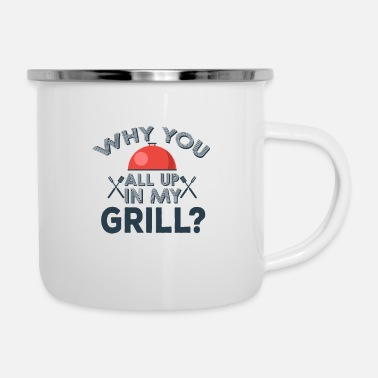 Grillmaster Why you all up in my GRILL? - Enamel Mug