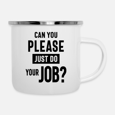 Daddy Can You Please Just Do Your Job? Work Gift - Enamel Mug