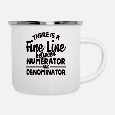 Fine There Is A Fine Line Between A Numerator And Denom - Enamel Mug