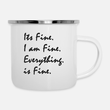 Fine Its Fine Im Fine Everything is Fine For Friends - Enamel Mug