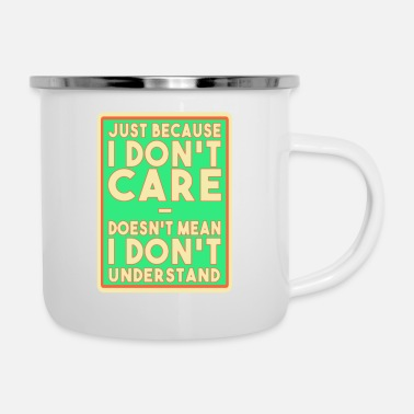 Care Just because I don't care, doesn't mean I don't un - Enamel Mug