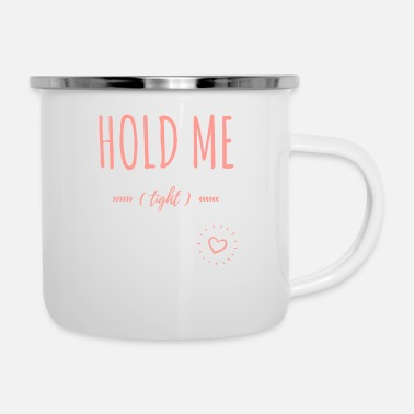 Hold Me Tight - Sexy Girly designs - Enamel Mug
