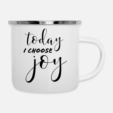 Choose Joy Today TODAY I CHOOSE JOY - Enamel Mug