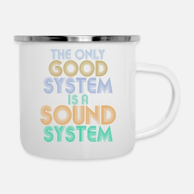 Sound System the only good system is a sound system - Enamel Mug