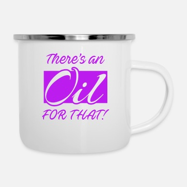 Oil Essential Oils Shirt There is An Oil For That - Camper Mug