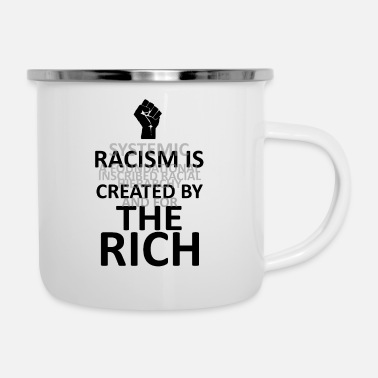 Good Law Is Good Order RACISM IS CREATED BY THE RICH (light bg) - Enamel Mug