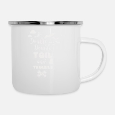 Double Double Double Toil and Trouble - Enamel Mug