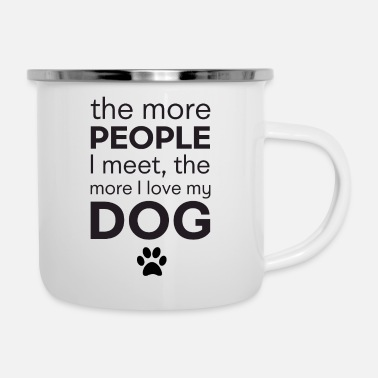 Cur The More People I Meet, The More I Love My Dog - Enamel Mug