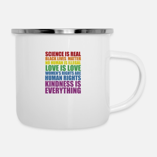 Positive Quote Mugs & Drinkware - Science is Real Black Lives Matter Love Is... - Enamel Mug white