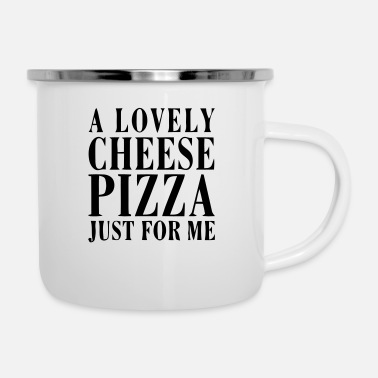 Lovely A LOVELY CHEESE PIZZA JUST FOR ME - Enamel Mug
