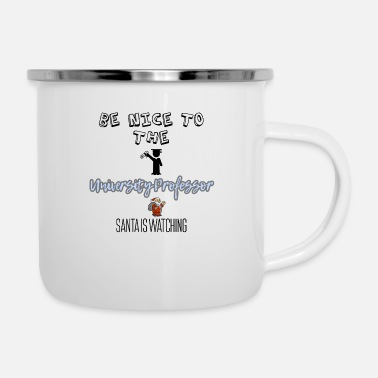 Professor Be nice to the University professor Santa watching - Enamel Mug