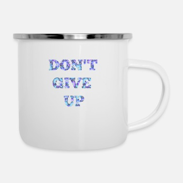 Up Don't give up - Enamel Mug