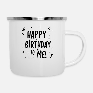 Birthday Happy Birthday to Me - gift idea - Enamel Mug
