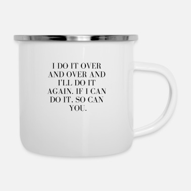 Over I do it over and over - Enamel Mug