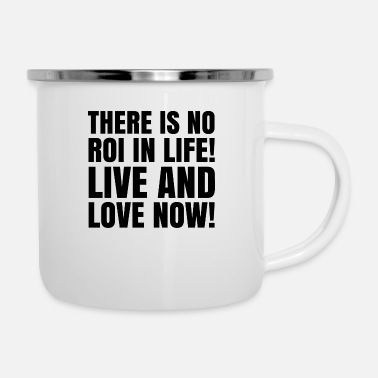 Reminder There is no roi in life live and love now - Camper Mug