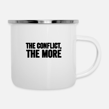 Conflict The conflict the more - Enamel Mug