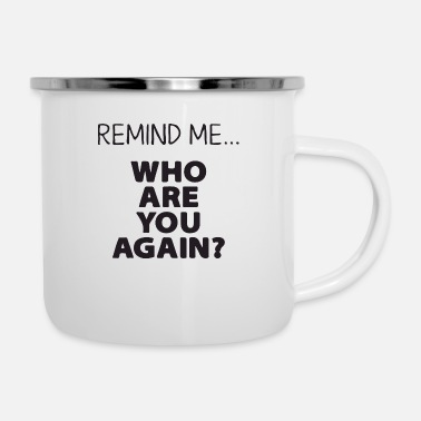Culture remind me who are you agin - Enamel Mug