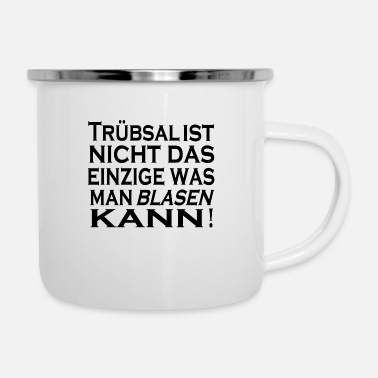 Blasen Truebsal blasen funny saying quote humor gift idea - Enamel Mug