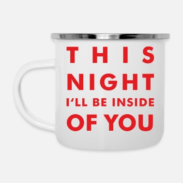 Night THIS NIGHT I'LL BE INSIDE OF YOU - Enamel Mug