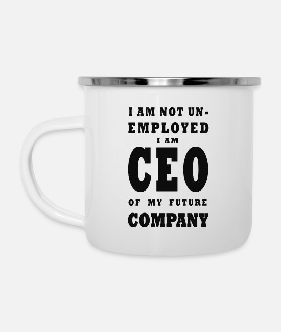 Specialty Mugs & Cups - i am NOT Unemployed. I Am Future CEO - Enamel Mug white