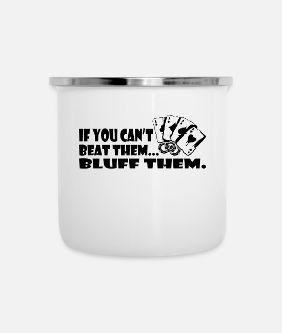 Wine Mugs & Cups - If You Can't Beat Them Bluff Them - Enamel Mug white