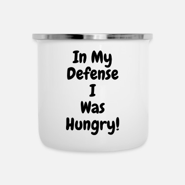 In my Defense I was hungry - Enamel Mug