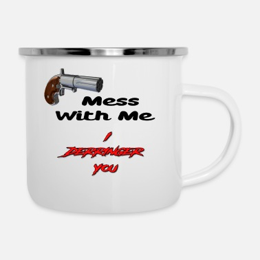 Derringers Mess With Me, I Derringer You - Enamel Mug