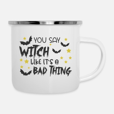 Ghost You Say Witch Like It's A Bad Thing - Enamel Mug