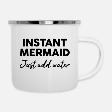 Just Instant Mermaid Just add water - Enamel Mug
